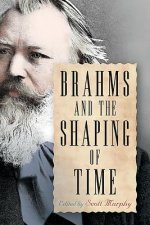 BRAHMS & THE SHAPING OF TIME