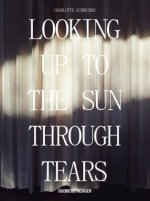 Looking Up To The Sun Through Tears