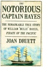 Notorious Captain Hayes: the Remarkable True Story of the Pirate Ofthe Pacific