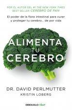 Alimenta tu cerebro: El poder de la flora intestinal para curar y proteger tu cerebro... de por vida
