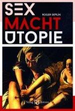 Sex - Macht - Utopie