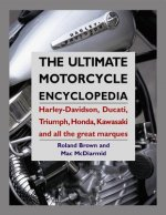 Ultimate Motorcycle Encyclopedia: Harley-davidson, Ducati, Triumph, Honda, Kawasaki and All the Great Marques
