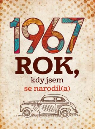 1967 Rok, kdy jsem se narodil(a)