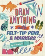 DRAW ANYTHING W/FELT-TIPS & MA