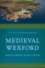 Medieval Wexford: Essays in Memory of Billy Colfer