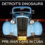 Detroit's Dinosaurs - Pre-War Cars in Cuba 2018