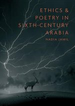 Ethics and Poetry in Sixth-Century Arabia