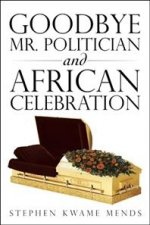 Goodbye Mr. Politician and African Celebration