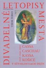 Divadelné letopisy mesta Cassa, Caschau, Kassa, Košice