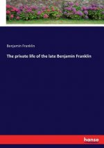 The private life of the late Benjamin Franklin
