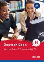 Deutsch üben. Wortschatz & Grammatik B2