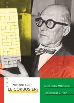 Le Corbusier Muž doby moderní, architekt zítřka
