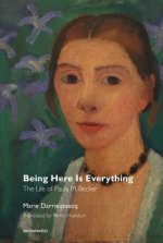 Being Here Is Everything - The Life of Paula Modersohn-Becker