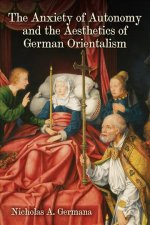 Anxiety of Autonomy and the Aesthetics of German Orientalism
