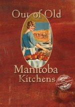 OUT OF OLD MANITOBA KITCHENS