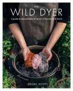 Wild Dyer: A guide to natural dyes & the art of patchwork & stitch