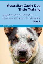 Australian Cattle Dog Tricks Training Australian Cattle Dog Tricks & Games Training Tracker & Workbook. Includes
