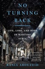 No Turning Back - Life, Loss, and Hope in Wartime Syria