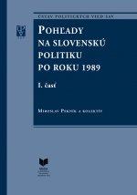 Pohľady na Slovenskú politiku po roku 1989  I., II. Časť