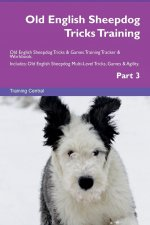 Old English Sheepdog Tricks Training Old English Sheepdog Tricks & Games Training Tracker & Workbook. Includes