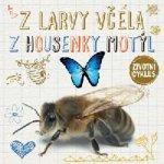 Z larvy včela Z housenky motýl