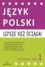 Lepsze niż ściąga Język polski Gimnazjum Część 1