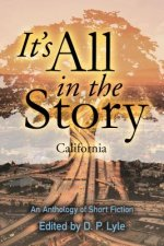 It's All in the Story: California: An Anthology of Short Fiction