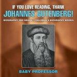 If You Love Reading, Thank Johannes Gutenberg! Biography 3rd Grade - Children's Biography Books
