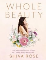 Whole Beauty: Rituals and Practices to Restore and Revitalize, Inside and Out