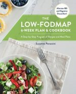The Low-Fodmap 6-Week Plan and Cookbook: A Step-By-Step Program of Recipes, Meal Plans, and Strategies for Managing Ibs and Banishing Digestive Discom