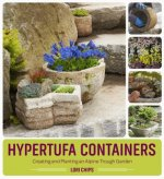Hypertufa Containers: Step-By-Step Instructions for Creating and Planting a Trough Garden