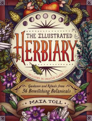 Illustrated Herbiary: Guidance and Rituals from 36 Bewitching Botanicals