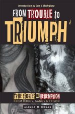 From Trouble to Triumph: Tru Stories of Redemption from Drugs, Gangs, and Prison