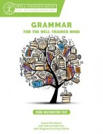 Grammar for the Well-Trained Mind: Core Instructor Text, Years 1-4: A Complete Course for Young Writers, Aspiring Rhetoricians, and Anyone Else Who Ne
