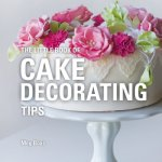 Little Book of Cake Decorating Tips