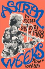 Astral Weeks: Van Morrison and the Secret History of Boston 1968
