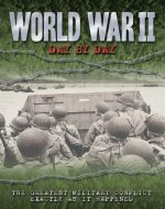 World War II Day by Day: The Greatest Military Conflict Exactly as It Happened