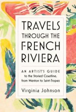 Travels Through the French Riviera: An Artist's Guide to the Culture, the People, the Landscape