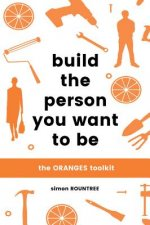Build the Person You Want to Be: The Oranges Toolkit