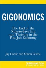 Gigonomics: The End of the Nine-To-Five Era and Thriving in the Post-Job Economy