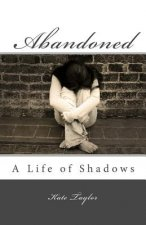 Abandoned: A Life of Shadows