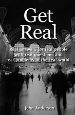 Get Real: Real Answers for Real People with Real Questions and Real Problems in the Real World.