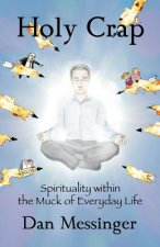 Holy Crap: Spirituality with the Muck of Everyday Life