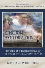 Kingdom Exploration: Restoring Our Understanding of the Gospel of the Kingdom of God