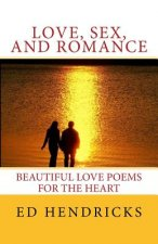 Love, Sex, and Romance: Beautuful Love Poems for the Heart