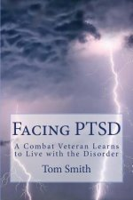 Facing Ptsd: A Combat Veteran Learns to Live with the Disorder