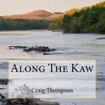Along the Kaw: A Journey Down the Kansas River