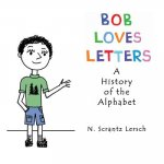 Bob Loves Letters: A History of the Alphabet