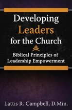 Developing Leaders for the Church: Biblical Principles of Leadership Empowerment