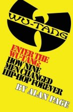 Enter The Wu-Tang: How Nine Men Changed Hip-Hop Forever: How Nine Men Changed Hip-Hop Forever
